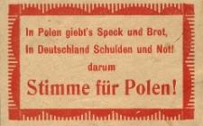 In Polen giebt's Speck und Brot, In Deutschland Schulden und Not! darum Stimme für Polen!