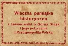 Wieczna pamiątka historyczna z czasów walki o Gorny [!] Śląsk i jego połączenia z Rzeczpospolitą Polską