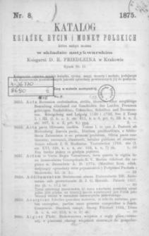 Katalog książek, rycin i monet polskich które nabyć można w składzie antykwarskim Księgarni D. E. Friedleina w Krakowie. 8