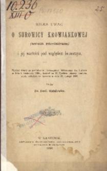 Kilka uwag o surowicy krowiankowej (serum vaccinicum) i jej wartości pod względem leczniczym. Wykład miany na posiedzeniu Towarzystwa lekarskiego we Lwowie w dniu 8. listopada 1895., tudzież na IV. Zjeździe lekarzy powiatowych, odbytym we Lwowie w dniu 22. lutego 1896