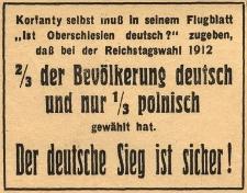 """Korfanty selbst muss in seinem Flugblatt """"Ist Oberschlesien deutsch"""" zugehen, dass bei der Reichstagswahl 1912 2/3 der Bevölkerung deutsch und nur 1/3 polnisch gewählt hat. Der deutsche Sieg ist sicher!"""
