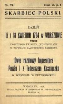 Dzień 17 i 18 kwietnia 1794 w Warszawie przez naocznego świadka opowiedziany w zapiskach Kaminieckiego naleziony. Dwie rozmowy Imperatora Pawła I z Tadeuszem Kościuszko w więzieniu w Petersburgu