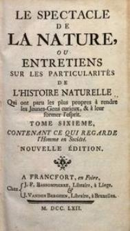 Le Spectacle de la Nature ou Entretiens sur les Particularités de l'Histoire Naturelle [...]. T. 6, contenant ce qui regarde l'Homme en Société