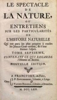 Le Spectacle De La Nature ou Entretiens sur les Particularités de l'Histoire Naturelle [...]. T. 7, contenant ce qui regarde l'Homme en Société