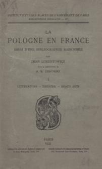 La Pologne en France. Essai d'une bibliographie raisonnée. T. 1, Littérature - théâtre - beaux-arts