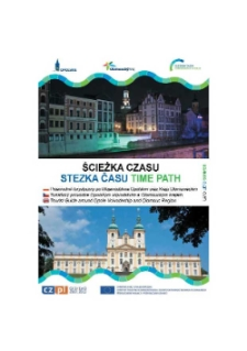 Ścieżka czasu : przewodnik turystyczny po Województwie Opolskim oraz Kraju Ołomunieckim : lato = Stezka Času : turistický průvodce Olomouckým krajem a Opolským vojvodstvím : léto.
