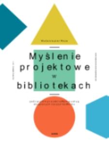 Myślenie projektowe w bibliotekach. Podręcznik projektowania usług skupionych na użytkowniku