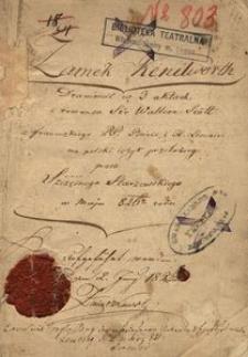 Zamek Kenilworth. Dramat w 3 aktach z romansu Sir Waltera Scott z francuzkiego PP. Boirie i H. Lemaire na polski język przełożony przez Szczęsnego Starzewskiego w maju 826 roku