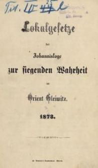 Lokalgesetze der Johannisloge zur siegenden wahrheit im Orient Gleiwitz. 1873