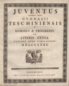 Juventus Caesareo-Regii Gymnasii Teschiniensis e moribus & progressu in literis censa, 1831