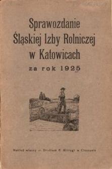 Sprawozdanie Śląskiej Izby Rolniczej w Katowicach za rok 1925