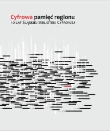 Cyfrowa pamięć regionu. 10 lat Śląskiej Biblioteki Cyfrowej