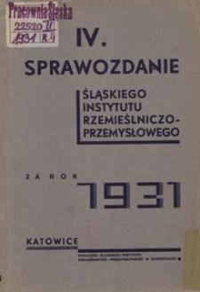 4. Sprawozdanie Śląskiego Instytutu Rzemieślniczo-Przemysłowego za rok 1931