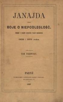 Janajda czyli Boje o niepodległość. Poemat z czasów ostatniej wojny narodowej 1830 i 1831 roku. T. 1.