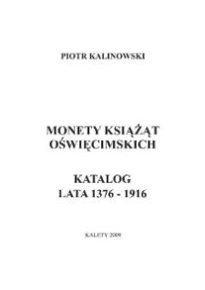 Monety książąt oświęcimskich : katalog : lata 1376-1916.