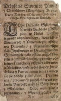 Książeczka braterska sławnego y chwalebnego [...] teraz tyż w Kościele Ruckim sławnego książęcego klasztoru, świętego Zakonu Cistercienskiego w górnym Szląsku authoritate Apostolica, od oyca S. Clemensa XII. R. 1739. Dn. 13 Septembr. solennissime wprowadzonego, y wystawionego y wielu odpustami y łaskami obdarowanego Bractwa Swiętey Panienki y chwalebney Krystusowey Męczennice Barbarki Patronki osobliwey konaiących y umieraiących [...]