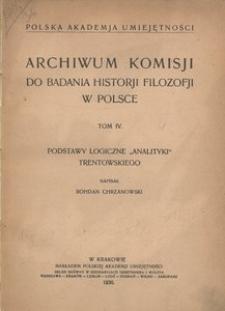 """Archiwum Komisji do Badania Historji Filozofji w Polsce. T. 4. Podstawy logiczne """"analityki"""" Trentowskiego"""