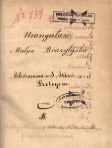 Urangutang – Małpa Brazylijska. Melodramma w 3 aktach z prologiem przez J. S.