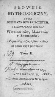 Słownik mythologiczny, czyli Dzieie czasów baiecznych, obiaśniające dzieła wierszopisów, malarzów y snycerzów. T. 2