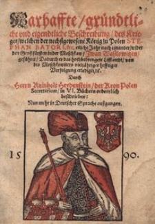 Warhaffte gründliche vnd eigentliche Beschreibung des Krieges, welchen der König zu Polen Stephan Batori wider den Grossfürsten in der Moschkaw Iwan Wasilowitzen geführet