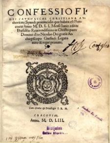 Confessio fidei catholicae christiana avthoritate Synodi provincialis quae habita est Petrcoviae anno M.D.LI. mense iunio aedita praesidente [...] Nicolao] archiepiscopo gnensen[sis] [...]