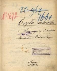 Ciepła wdówka. Komedya w 3 aktach Michała Bałuckiego. Lwów 1895