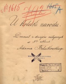 U kolebki narodu. Dramat z dziejów mitycznych w 5ciu aktach Adama Bełcikowskiego. Lwów 1892