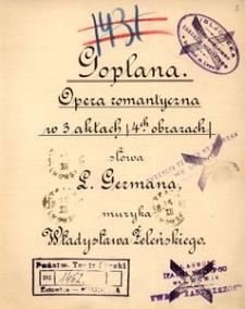 Goplana. Opera romantyczna w 3 aktach /:4ch obrazach:/, słowa L. German, muzyka Władysława Żelenskiego
