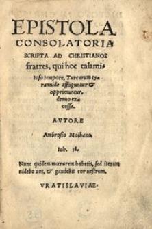 Epistola consolatoria scripta ad Christianos fratres, qui [...] Turcarum tyrannide affliguntur et oppimuntur, denuo excusa