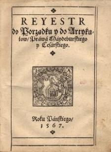 Reyestr do Porządku y do Artykułow prawa maydeburskiego y cesarskiego