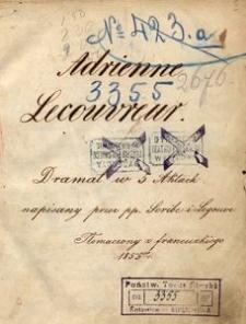 Adrienne Lecouvreur. Dramat w 5 aktach napisany przez pp. Scribe i Legouve. Tłomaczony z francuzkiego 1855 r.