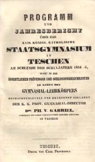 Programm und Jahresbericht über das k. k. katholische Staatsgymnasium in Teschen, 1854/1855