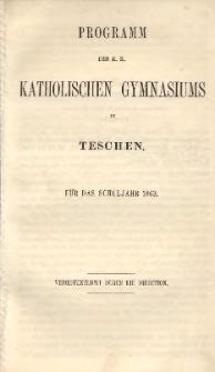 Programm des k. k. katholischen Gymnasiums zu Teschen, 1863