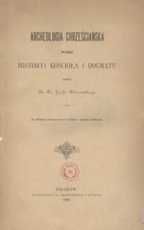Archeologia chrześciańska wobec historyi kościoła i dogmatu