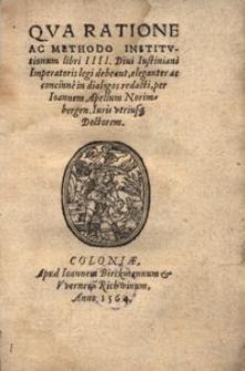 Qva Ratione Ac Methodo Institvtionum libri IIII [...] Iustiniani Imperatoris legi debeant [...] in dialogos redacti [...]
