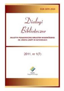 Dialogi Biblioteczne. Biuletyn Pedagogicznej Biblioteki Wojewódzkiej im. Józefa Lompy w Katowicach. 2011, nr 1 (7)