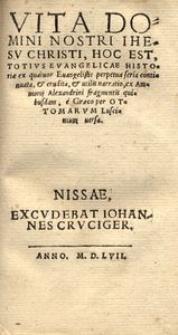 Vita Domini Nostri Jhesu Christi, Hoc est totius evangelicae historiae ex quatuor Evangelistis perpetua seria continuata [...], e Graeco per Ottomarum Luscinum versa