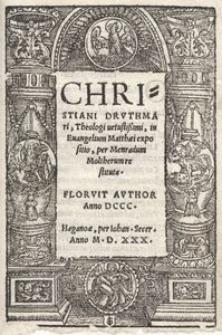 Christiani Druthmari, Theologi uetustissimi, in Euangelium Matthei expositio, per Menradum Moltherum restituta