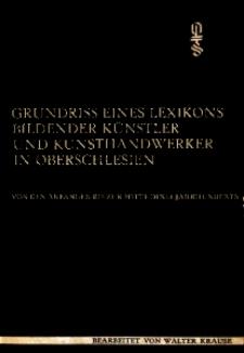 Grundriss eines Lexikons bildender Künstler und Kunsthandwerker in Oberschlesien von den Anfängen bis zur Mitte des 19. Jahrhunderts. [Bd.] 1.