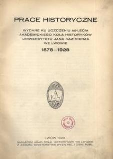 Prace historyczne. Wydane ku uczczeniu 50-lecia Akadmickiego Koła Historyków Uniwersytetu Jana Kazimierza we Lwowie, 1878-1928