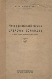 Nieco o przeszłości i rozwoju Dąbrowy - Górniczej (z okazji 10-lecia istnienia jej jako miasta).