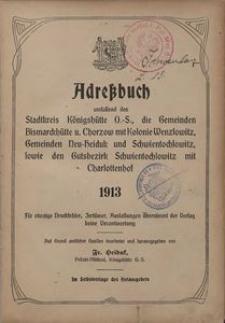 Adressbuch umfassend den Stadtkreis Königshütte O.-S., die Gemeinden Bismarckhütte u. Chorzow mit Kolonie Wenzlowitz, Gemeinden Neu-Heiduk und Schwientochlowitz, sowie den Gutsbezirk Schwientochlowitz mit Charlottenhof. 1913