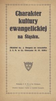 Charakter kultury ewangelickiej na Śląsku. Wykład ks. J. Bergera na wieczorku Z. E. M. w Cz. Cieszynie 21. IV. 1929