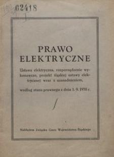 Prawo elektryczne. Ustawa elektryczna, rozporządzenia wykonawcze, projekt sląskiej ustawy elektrycznej wraz z uzasadnieniem