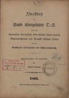 Adressbuch der Stadt Königshütte O.-S. sowie der Gemeinden Neu-Heiduk, Ober-Heiduk, Nider-Heiduk, Schwientochlowitz und Piasniki (Untheil Lipine) und der Gutsbezirke Ober-Heiduk und Schwientochlowiss. 1893
