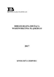 Bibliografia Bieżąca Województwa Śląskiego, 2017, kwiecień–czerwiec