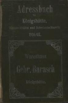 Adressbuch von Königshütte O.-S. und den Ortschaften Bismarckütte und Schwientochlownitz nebst einem farbigen Plane von Königshütte für 1906/1907