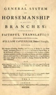 A General System Of Horsemanship In All It's Branches. Vol. 1, Containing a Faithful Translation Of that [...] Work of [...] William Cavendish, Duke of Newcastle, entitled, The Manner of Feeding, Dressing, and Training of Horses for the Great Saddle [...]
