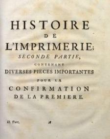 Histoire De L'Imprimerie: Seconde Partie, Contenant Diverses Pieces Importantes Pour La Confirmation De La Premiere.