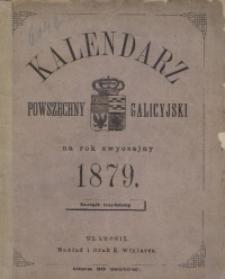 Kalendarz Powszechny Galicyjski rzymsko- i grecko-katolicki i żydowski astronomiczny, gospodarski, domowy i sprawunkowy na rok pański 1879, który jest rokiem zwyczajnym mającym dni 365. Zastosowany do potrzeb wszystkich miewszkańców Galicyi